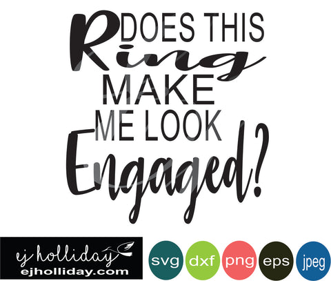 does this ring make me look engaged svg eps png dxf jpeg jpg VECTOR Graphic Design Digital Cutting File Instant Download Cameo Silhouette Cricut