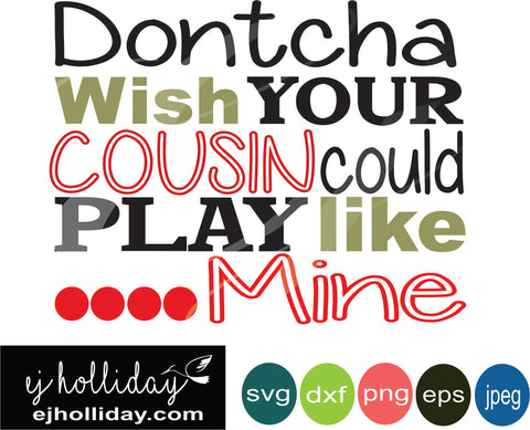 dontcha wish your cousin could play like mine EPS SVG DXF PNG JPG JPEG VECTOR Graphic Design Digital Cutting File Instant Download Cameo Silhouette Cricut