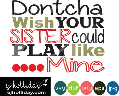 dontcha wish your sister svg eps png dxf jpeg jpg VECTOR Graphic Design Digital Cutting File Instant Download Cameo Silhouette Cricut
