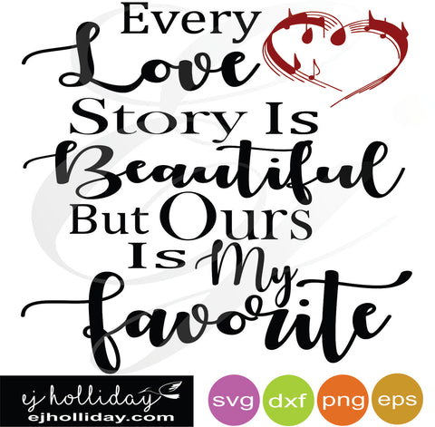 Every love story is Beautiful but Ours is My Favorite svg dxf png eps Instant Download Silhouette Cricut SVG DXF SCUTS2