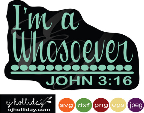 I'm a whosoever john 3:16 svg eps png dxf jpeg jpg digital cutting file