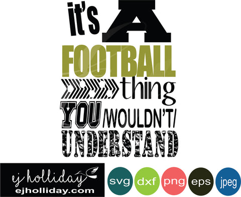 its a Football thing svg eps jpeg jpg png dxf Graphic Design Digital Cutting File Instant Download Cameo Silhouette Cricut