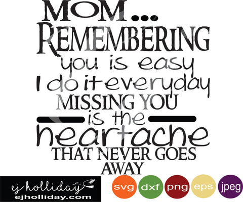 mom remembering you is easy i do it everyday missing you is the heartache that never goes away svg eps jpeg jpg png dxf Graphic Design Digital Cutting File Instant Download Cameo Silhouette Cricut