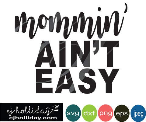 mommin' ain't easy svg eps png dxf jpeg jpg digital cutting file