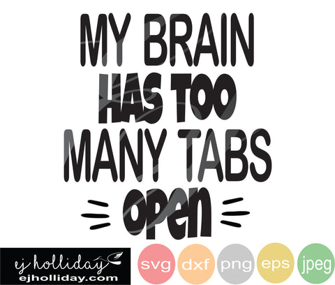 my brain has too many tabs open SVG EPS DXF JPG JPEG VECTOR Graphic Design Digital Cutting File Instant Download Cameo Silhouette Cricut