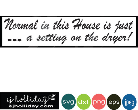 normal in this House is just a setting on the dryer svg eps png dxf jpeg jpg digital cutting file