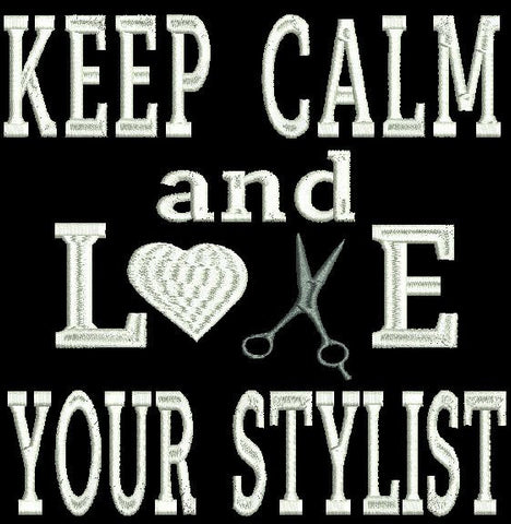 Keep Calm and Love Your Stylist Machine Embroidery Design 4X4 5X7 6X10 8X12