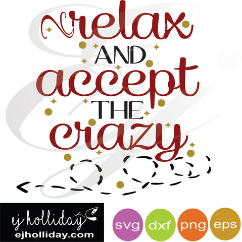 relax and accept the crazy svg dxf eps png Vector Graphic Design Digital Cutting File Instant Download Cameo Silhouette Cricut