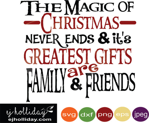 the magic of Christmas never ends and it's greatest gifts are family and friends svg eps jpeg jpg png dxf Graphic Design Digital Cutting File Instant Download Cameo Silhouette Cricut