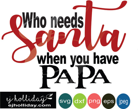 who needs Santa when you have Papa 19 svg dxf eps png Vector Graphic Design Digital Cutting File Instant Download Cameo Silhouette Cricut