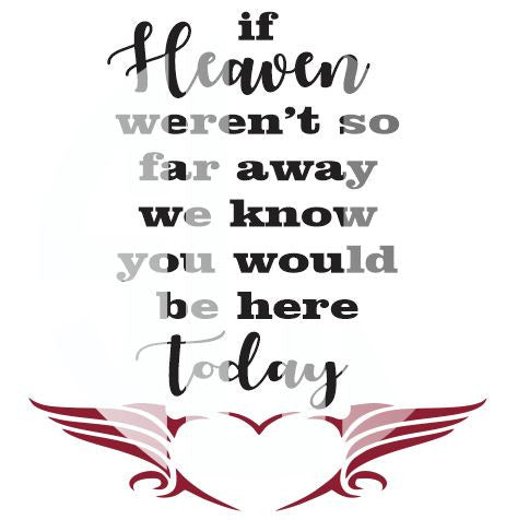 if Heaven werent so far away we know you would be here today SVG DXF PDF JPG JPEG VECTOR Graphic Design Digital Cutting File Instant Download Cameo Silhouette Cricut