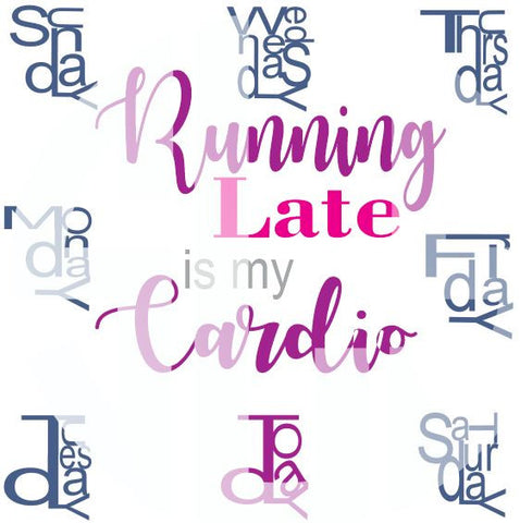 Running late is my cardio Sunday - Saturday SVG DXF PDF JPG JPEG VECTOR Graphic Design Digital Cutting File Instant Download Cameo Silhouette Cricut