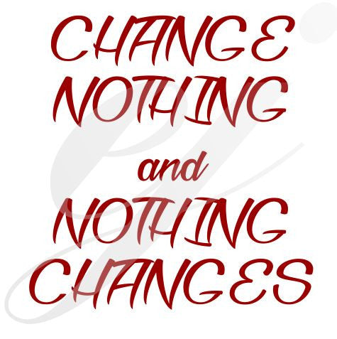 Change Nothing and Nothing Changes SVG Word Wall Quote Phrase SVG DXF PDF JPG JPEG VECTOR Graphic Design Digital Cutting File Instant Download Cameo Silhouette Cricut