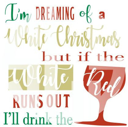 I'm dreaming of a White Christmas but if the white runs out Ill drink the Red SVG DXF PDF JPG JPEG VECTOR Graphic Design Digital Cutting File Instant Download Cameo Silhouette Cricut