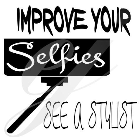 Improve your Selfies see a stylist SVG DXF PDF JPG JPEG VECTOR Graphic Design Digital Cutting File Instant Download Cameo Silhouette Cricut