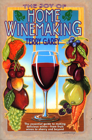 The Joy of Home Winemaking by Terry Garey
