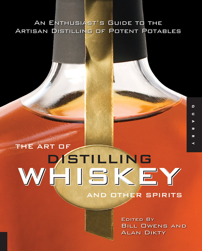 The Art of Distilling Whiskey and Other Spirits - Bill Owens and Alan Dikty