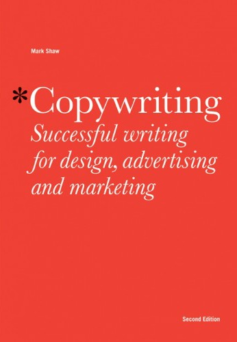 Copywriting: Successful Writing for Design, Advertising, and Marketing (2nd Edition)