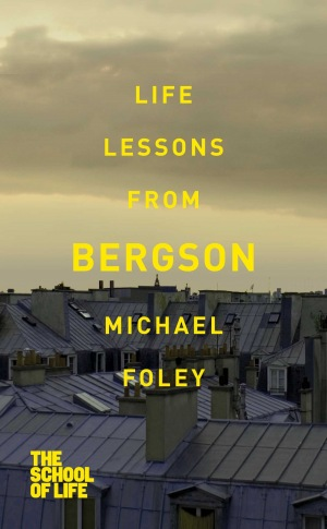 The School Of Life: Life Lessons from Bergson