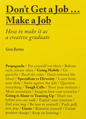 Don't Get A Job Make A Job: How to Make it as a Creative Graduate