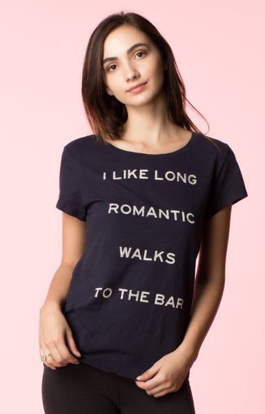 I like long romantic walks to the bar