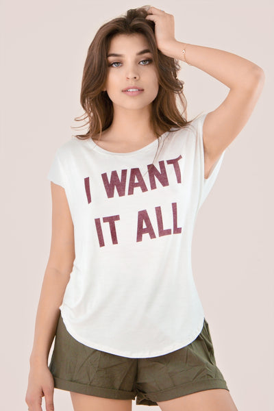 I Want it All Scoop Neck tee