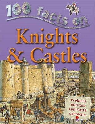 100 Facts: Knights and Castles