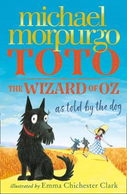 Toto: The Wizard of Oz as Told by the Dog (Paperback) Michael Morpurgo (author), Emma Chichester Clark (illustrator)