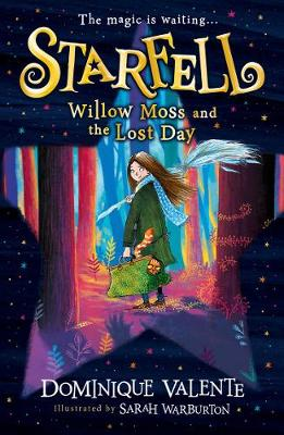 Starfell: Willow Moss and the Lost Day:  (Paperback) Dominique Valente (author), Sarah Warburton (illustrator)
