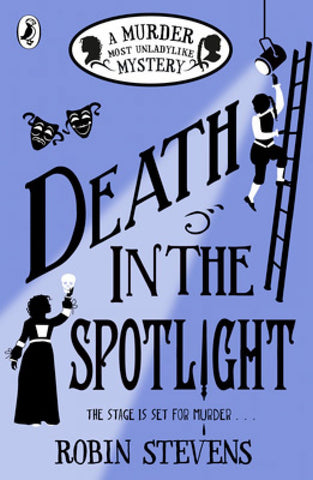 Death in the Spotlight: A Murder Most Unladylike Mystery - Murder Most Unladylike Mystery (Paperback) Robin Stevens (author)