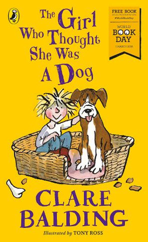The Girl Who Thought She Was a Dog: World Book Day 2018 (Paperback) Clare Balding (author), Tony Ross (illustrator)