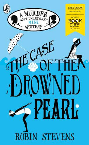 The Case of the Drowned Pearl: World Book Day 2020 - Murder Most Unladylike Mystery (Paperback) Robin Stevens (author)