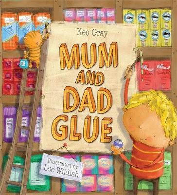 Mum and Dad Glue (Paperback) Kes Gray (author), Lee Wildish (illustrator)