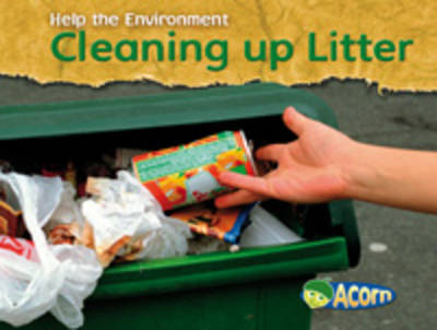 Cleaning Up Litter - Acorn: Help the Environment (Paperback) Charlotte Guillain (author)
