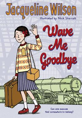 Wave Me Goodbye (Paperback) Jacqueline Wilson (author), Nick Sharratt (designer,illustrator)