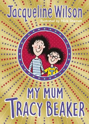 My Mum Tracy Beaker - Tracy Beaker (Paperback) Jacqueline Wilson (author), Nick Sharratt (designer,illustrator)