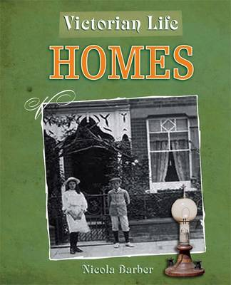 Homes - Victorian Life 2 (Hardback) Nicola Barber (author)