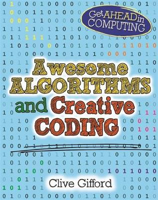 Get Ahead in Computing: Awesome Algorithms & Creative Coding - Get Ahead in Computing (Paperback) Clive Gifford (author)