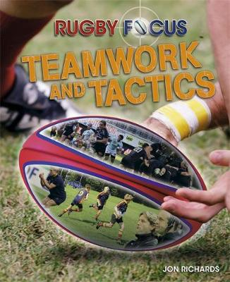 Rugby Focus: Teamwork & Tactics - Rugby Focus (Paperback) Jon Richards (author)