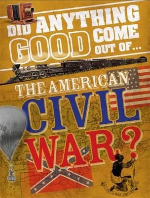 Did Anything Good Come Out of... the American Civil War? - Did Anything Good Come Out Of (Paperback)