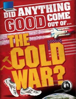 Did Anything Good Come Out of... the Cold War? - Did Anything Good Come Out Of (Paperback)