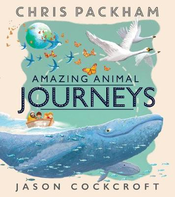 Amazing Animal Journeys (Paperback) Chris Packham (author), Jason Cockcroft (illustrator)