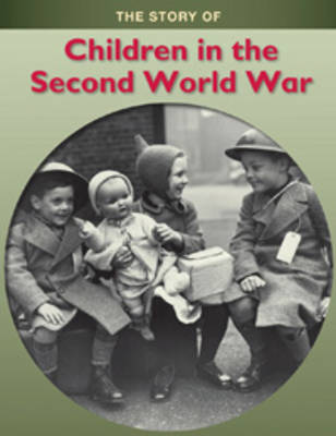 The Children in the Second World War - The Story of (Paperback)