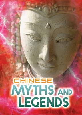 Chinese Myths and Legends - Ignite: All About Myths (Paperback) Anita Ganeri (author), Alex Canas (illustrator)