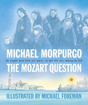 The Mozart Question (Paperback) Michael Morpurgo (author), Michael Foreman (illustrator)