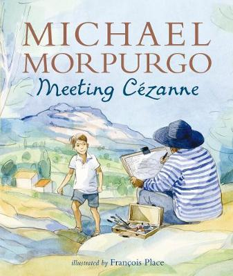 Meeting Cezanne (Paperback) Michael Morpurgo (author), Francois Place (illustrator)
