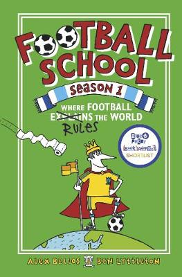 Football School Season 1: Where Football Explains the World - Football School  Alex Bellos (author), Ben Lyttleton (author), Spike Gerrell (illustrator)