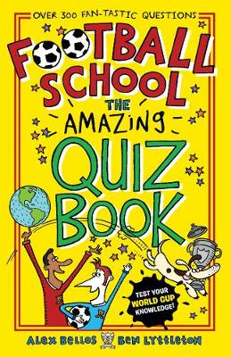 Football School: The Amazing Quiz Book (Paperback) Alex Bellos (author), Ben Lyttleton (author), Spike Gerrell (illustrator)