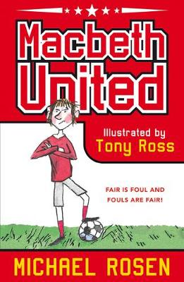 Macbeth United: A Football Tragedy (Paperback) Michael Rosen (author), Tony Ross (illustrator)