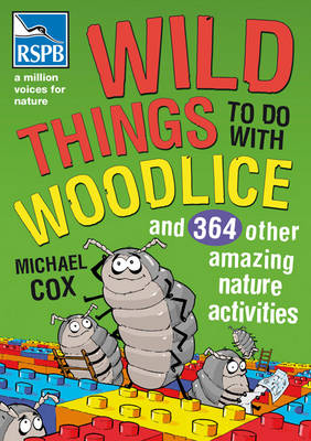 Wild Things To Do With Woodlice: And 364 Other Amazing Nature Activities (Paperback) Michael Cox (author)